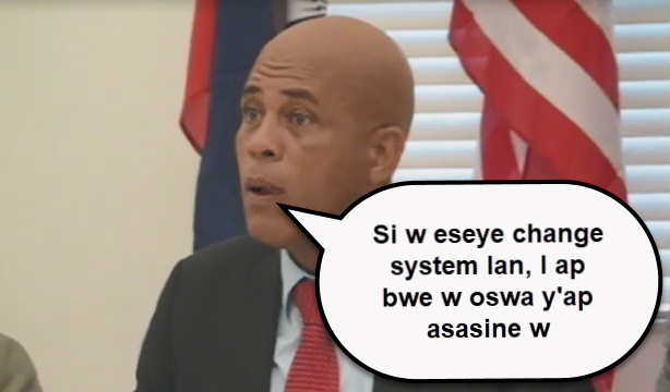 President Michel Martelly: The system will swallow you